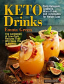 Keto Drinks Tasty Ketogenic Cocktails Warm Drinks And Lemonades For Weight Loss The Collection Of Low Carb Recipes That Will Ke