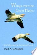 Wings over the Great Plains  Bird Migrations in the Central Flyway
