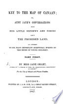 Key to the Map of Canaan; or Aunt Jane's Conversations with her little nephews and nieces about the Promised Land