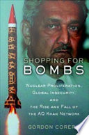 Shopping for Bombs   Nuclear Proliferation  Global Insecurity  and the Rise and Fall of the A Q  Khan Network