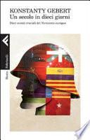 Un secolo in dieci giorni  Dieci eventi memorabili del Novecento europeo