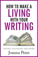How To Make A Living With Your Writing: With Books, Blogging and More
