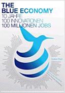 The Blue Economy : 10 Jahre, 100 Innovationen, 100 Millionen Jobs ; [Bericht an den Club of Rome ; Spezial: Deutscher Atomausstieg]
