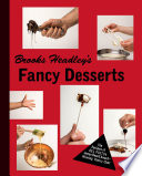 Brooks Headley S Fancy Desserts The Recipes Of Del Posto S James Beard Award Winning Pastry Chef