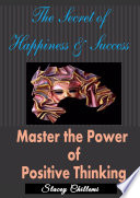 The Secret To Happiness   Success  Master The Power Of Positive Thinking