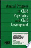 Annual Progress in Child Psychiatry and Child Development  1987