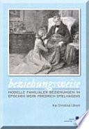 Beziehungsweise. Modelle familialer Beziehungen im epischen Werk Friedrich Spielhagens