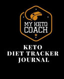 Keto Diet Tracker Journal A Keto Coach Black Theme 90 Day Daily Ketogenic Macros Food And Exercise Fitness Diary Planner Diet Record Log Noteb
