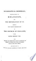 Ecclesiastical Memorials  Relating Chiefly to Religion  and the Reformation of it  pt  1  Ecclesiastical memorials  relating chiefly to religion  and the reformation of it  shewing the various emergencies of the Church of England  under King Henry VIII  with remarks and observations made occasionally  of persons in church and state  of eminent note in that king s reign  and particularly of the two English cardinals  Wolsey and Pole