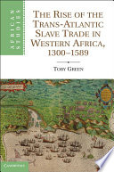 The Rise of the Trans Atlantic Slave Trade in Western Africa  1300   1589