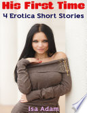 His First Time: 4 Erotica Short Stories