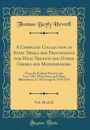 A Complete Collection of State Trials and Proceedings for High Treason and Other Crimes and Misdemeanors, Vol. 18 of 21 Proceedings For High Treason And Other Crimes And