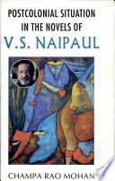 Postcolonial Situation in the Novels of V.S. Naipaul