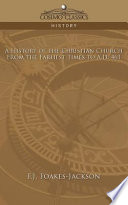 A History of the Christian Church: From the Earliest Times to A.D. 461