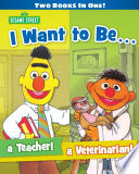 I Want to Be A Teacher  I Want to Be a Veterinarian  Seasme Street Series