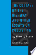The Cottage by the Highway and Other Essays on Publishing  25 Years of Logos