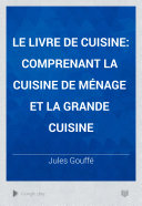 Le livre de cuisine (comprenant la cuisine de ménage et la grande cuisine)