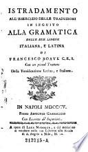 Istradamento all esercizio delle traduzioni in seguito alla gramatica delle due lingue ital  e lat  di         con un piccol trattato della versificazione lat   e ital