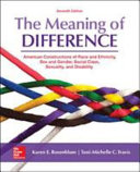 The Meaning of Difference  American Constructions of Race and Ethnicity  Sex and Gender  Social Class  Sexuality  and Disability