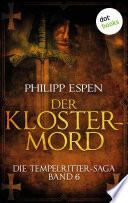 Die Tempelritter Saga   Band 6  Der Klostermord