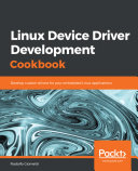 Linux Device Driver Development Cookbook : linux applications. key features use...