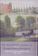 The Bicentennial History of Georgetown University: From academy to university, 1789-1889