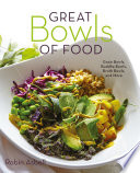 Great Bowls of Food  Grain Bowls  Buddha Bowls  Broth Bowls  and More