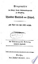 Biographie des Königl. Preuss. Geheimenkriegsraths zu Königsberg, Theodor Gottlieb von Hippel, zum Theil von ihm selbst verfasst