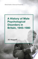 A History Of Male Psychological Disorders In Britain 1945 1980