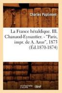 La France Heraldique. III. Chanaud-Eyssautier. - Paris, Impr. de A. Azur, 1873 (Ed.1870-1874)