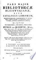 Pars major bibliothecæ Bleiswykianæ, sive Catalogus librorum ... in præcipuis facultatibus, artibus, scientiis et linguis, quos collegit & reliquit ... Petrus van Bleiswyk ... quorum ... publica fiet auctio Hag. Com. ... ad diem 7 ... Novembris & seqq. ... MDCCXCI. per J. Thierry et C. Mensing, J. van Cleef et B. S. Scheurleer, etc