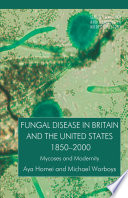Fungal Disease in Britain and the United States 1850 2000