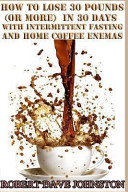 Lose 30 Pounds  Or More  in 30 Days With Intermittent Fasting    Home  Coffee