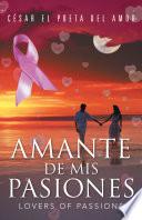 AMANTE DE MIS PASIONES/LOVERS OF PASSIONS