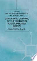 Democratic Control of the Military in Postcommunist Europe