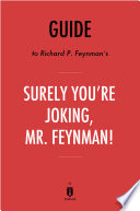 Guide to Richard P  Feynman   s Surely You   re Joking  Mr  Feynman  by Instaread