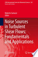 Noise Sources in Turbulent Shear Flows  Fundamentals and Applications