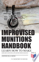 Improvised Munitions Handbook     Learn How to Make Explosive Devices   Weapons from Scratch  Warfare Skills Series