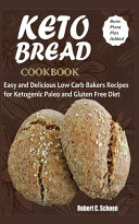 Keto Bread Cookbook Easy And Delicious Low Carb Bakers Recipes For Ketogenic Paleo And Gluten Free Diet