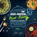 The High-Protein Plant-Based Instant Pot Cookbook: Wholesome, Oil-Free One Pot Meals with 8-Ingredients Book