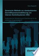 """Generische Methode zur standardisierten Gesch""""ftsprozessmodellierung von Internen Kontrollsystemen (IKS): Systematische Darstellung als Orientierung fr die praktische Anwendung"""