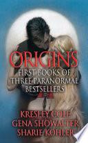 Origins  First Books of Three Paranormal Bestsellers  Cole  Showalter  Kohler