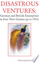 Disastrous Ventures  German and British Enterprises in East New Guinea up to 1914