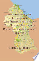 Anglo American Diplomacy and the Reopening of the Guyana Venezuela Boundary Controversy  1961 1966