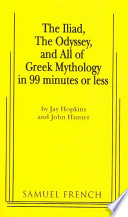 The Iliad  the Odyssey and All of Greek Mythology in 99 Minutes Or Less