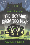 Munchem Academy, Book 1 The Boy Who Knew Too Much His Brother Carter At Least But
