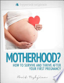 Motherhood   How to Survive and Thrive After Your First Pregnancy