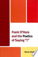 Frank O Hara and the Poetics of Saying  I