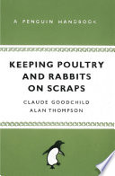 Keeping Poultry And Rabbits On Scraps book