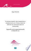 Le recrutement des personnels enseignants et l   volution du m  tier de gestionnaire de concours